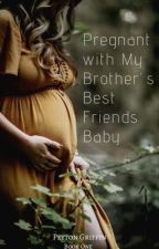 Pregnant with my Brother's Best Friend's Baby by damned_by_love