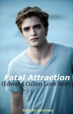 Fatal Attraction (Edward Cullen Love Story) by JustBooks8