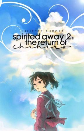 Spirited Away 2: The Return of Chihiro    ✓ by Juliette_Aurora