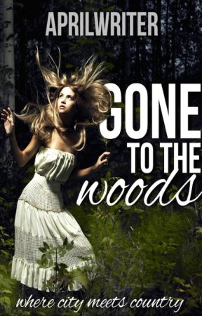 Gone to the Woods by aprilwriter