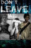 Don't Leave Me // TMR // Newt cover