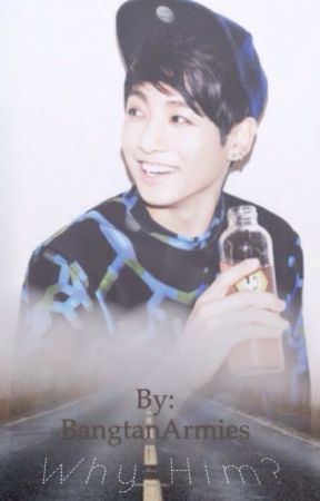 Why Him? || Jungkook Fanfiction / BTS Fanfiction || Completed by BangtanArmies