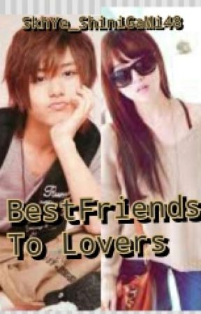 Bestfriends to Lovers (Not-so-short-story) by SkhYe_ShiniGaMi48