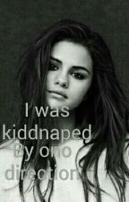 I was kiddnaped by one direction (fanfic) by selenafangirl201