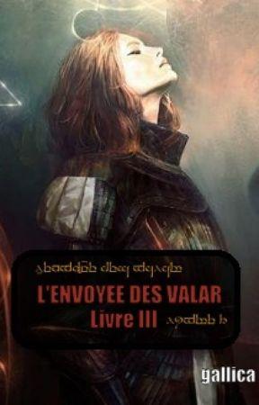 L'envoyée des Valar - livre III (LOTR-Seigneur des Anneaux) by gallikaa
