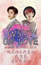 Insist On Love [ChanBaek/BaekYeol] by Helen_Fighter_Hnin