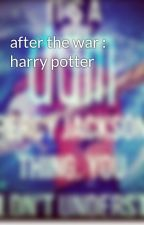 after the war : harry potter by ultimate_prota