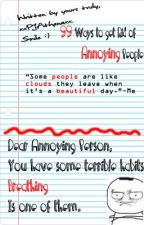 99 Ways to get Rid of Annoying People by Twinklin_Lights