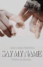 Say My Name ➳ Isaac Lahey by elxoisa