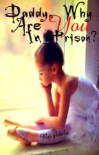 Daddy, Why Are You In Prison? || #Wattys2015 by gtdela