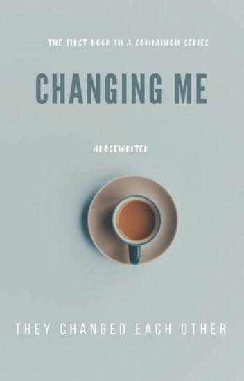 Changing Me ✔