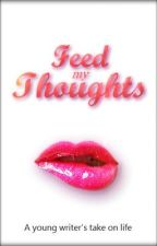 Feed My Thoughts by AmbersEatingCake