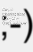 Carpet Cleaning Ideas Every One Ought to Know by robby18alec