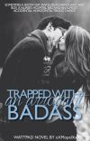 Trapped with an Arrogant Bad Ass [ WA WINNER '13] ✔ cover