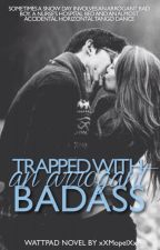 Trapped with an Arrogant Bad Ass [ WA WINNER '13] ✔ by xXMopelXx
