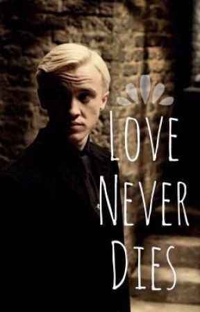 Love Never Dies. (Draco Malfoy Fan Fiction) (Watty Awards 2013 Winner) by rosebuds_