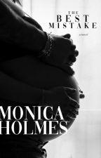 The Best Mistake: Original Novel by MonicaMonique_1