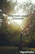 Charmed, Loved, Ditched! by VignaModha