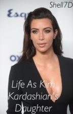 Life As Kim Kardashian's Daughter by shell7D