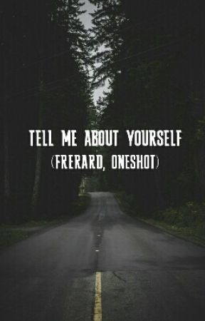 Tell Me About Yourself (Frerard) by omgerard