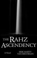 The Rahz Ascendancy - A Novel by decision_