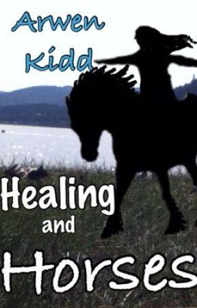 Healing and Horses (ON HOLD) by IHadADonkey