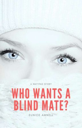 Who Wants A Blind Mate? (Completed)  by Eunice_Amnell