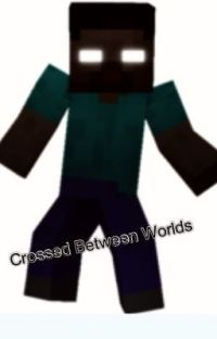 Crossed between worlds- A Minecraft story cover