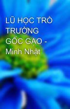 LŨ HỌC TRÒ TRƯỜNG GỐC GẠO - Minh Nhật by coffeecup