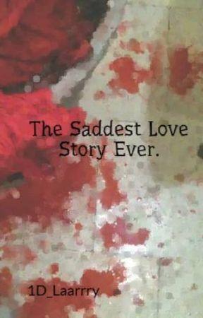 The Saddest Love Story Ever. by 1D_Laarrry