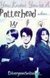 You know your a Potterhead when... cover
