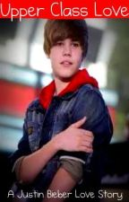Upper Class Love (a Justin Bieber love story novella) by Valencia63