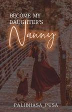 Become My Daughter's Nanny ni palibhasa_pusa