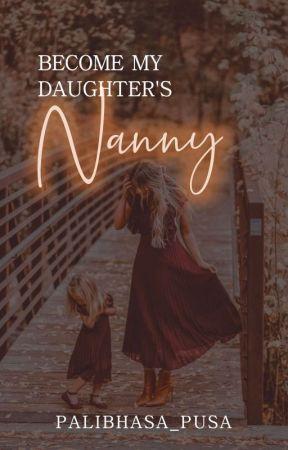 Become My Daughter's Nanny by palibhasa_pusa