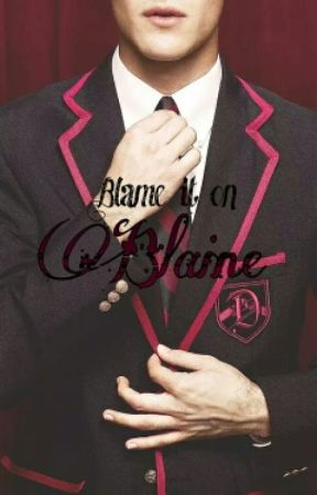 Blame it on Blaine by EmmaColfer