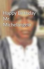 Happy Birthday Mr Michelangelo by poemsblogs10