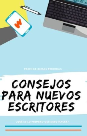 Consejos para Nuevos Escritores. by PremiosGemasPerdidas
