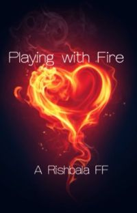 Playing With Fire (Rishbala Fanfiction) cover