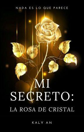 Mi Secreto: La Rosa De Cristal. (Libro I) (BORRADOR)⭐ by AnnaSantiago98