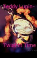 Teddy Lupin- Twist In Time by Lulanarae