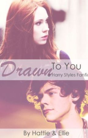 Drawn To You (a Harry Styles Fanfic)  by Hattie_and_Ellie