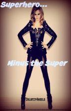 Superhero Minus the Super by 2klutzy4heels