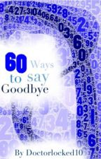 60 Ways to Say Goodbye - A Johnlock Fanfiction by doctorlocked10