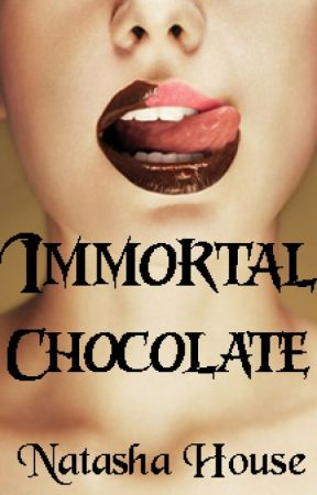 Immortal Chocolate (a vampire novel) by NatashaHouse7