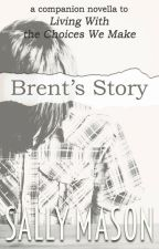 """Brent's Story (A """"Living With The Choices We Make"""" Novella) ✔️ by SallyMason1"""