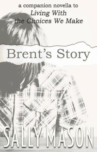 "Brent's Story (A ""Living With The Choices We Make"" Novella) ✔️ cover"