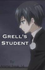 Grell's Student (A CielxReader) by CielxAloisxBooty