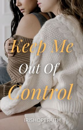 Keep Me Out Of Control (Lesbian Story) by IrisHopeFaith
