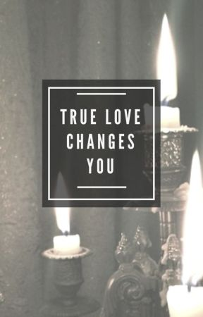 True Love Changes You by cherryxbombshell