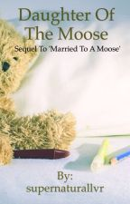 Daughter of the Moose (sequel to 'Married to a Moose') by supernaturallvr